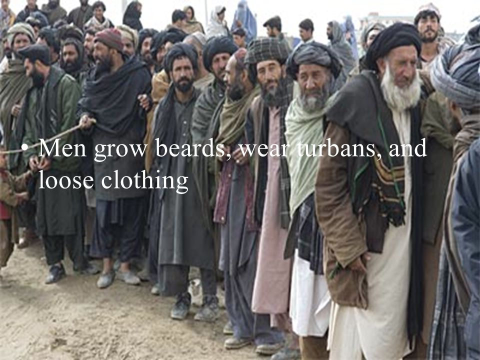 Men grow beards, wear turbans, and loose clothing