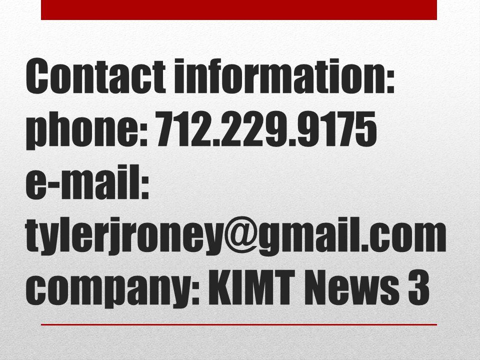 Contact information: phone: 712.229.9175 e-mail: tylerjroney@gmail.com company: KIMT News 3