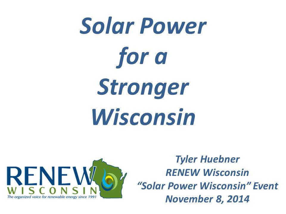 "Solar Power for a Stronger Wisconsin Tyler Huebner RENEW Wisconsin ""Solar Power Wisconsin"" Event November 8, 2014"