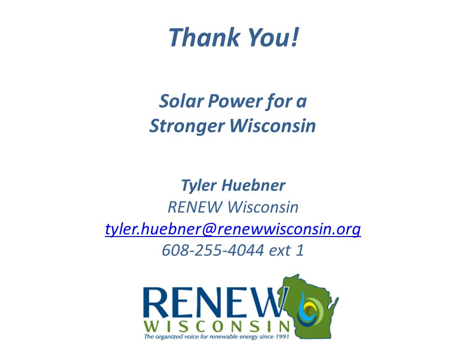 Thank You! Solar Power for a Stronger Wisconsin Tyler Huebner RENEW Wisconsin tyler.huebner@renewwisconsin.org 608-255-4044 ext 1