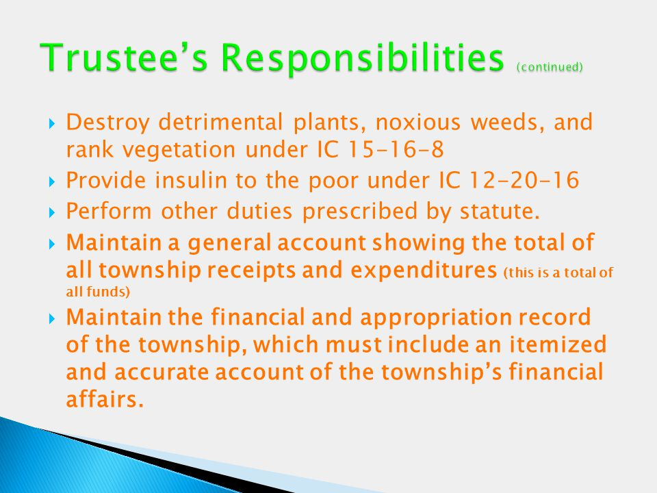  Destroy detrimental plants, noxious weeds, and rank vegetation under IC 15-16-8  Provide insulin to the poor under IC 12-20-16  Perform other duti