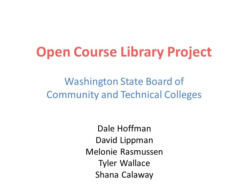 Open Course Library Project Washington State Board of Community and Technical Colleges Dale Hoffman David Lippman Melonie Rasmussen Tyler Wallace Shana Calaway