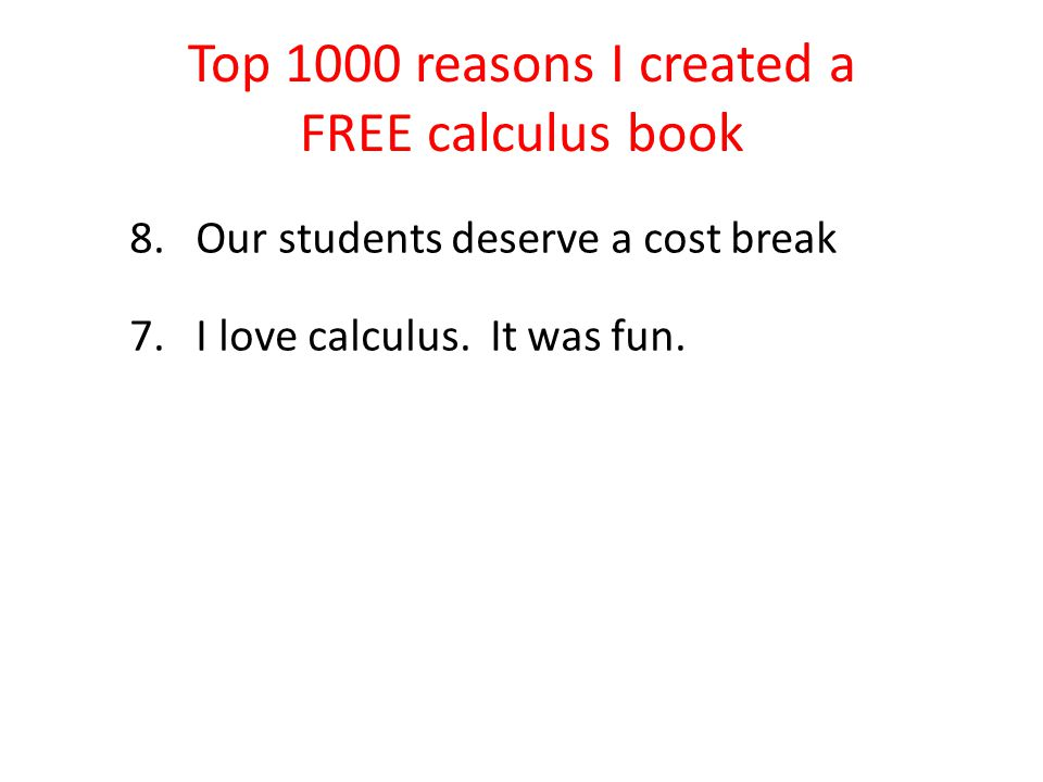 Top 1000 reasons I created a FREE calculus book 8.