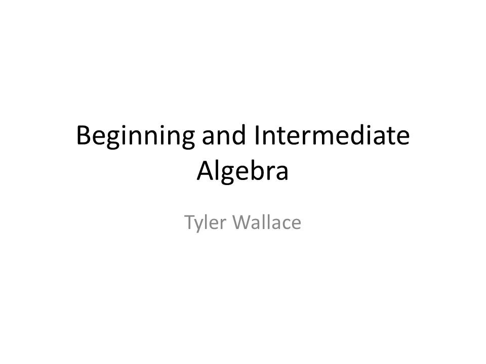 Beginning and Intermediate Algebra Tyler Wallace