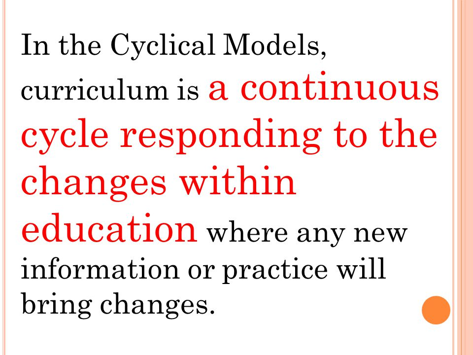 http://wiki.answers.com/Q/What_is_cyclic_model_of_curriculum#ixzz1zol9OHHn What is cyclic model of curriculum? Cyclical Model includes elements from b