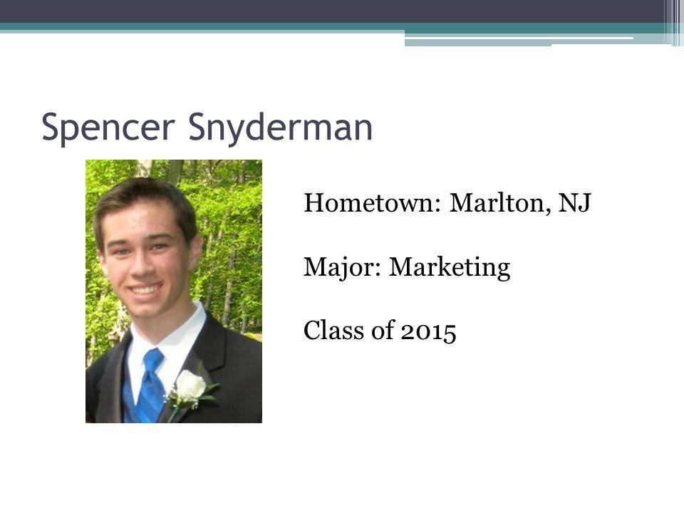 Spencer Snyderman Hometown: Marlton, NJ Major: Marketing Class of 2015