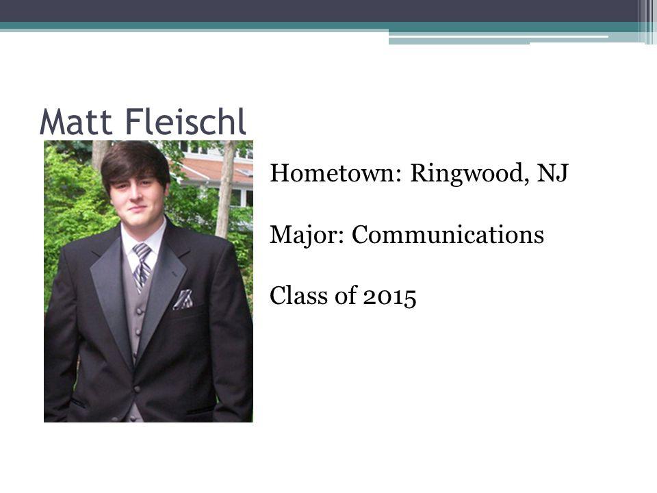 Matt Fleischl Hometown: Ringwood, NJ Major: Communications Class of 2015