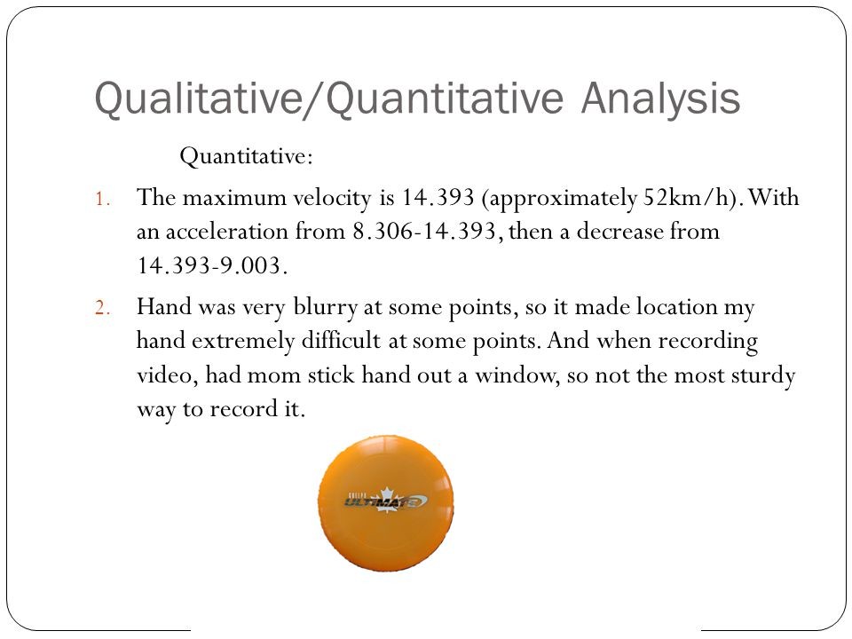 Qualitative/Quantitative Analysis Quantitative: 1.