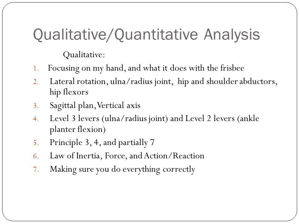 Qualitative/Quantitative Analysis Quantitative: 1.