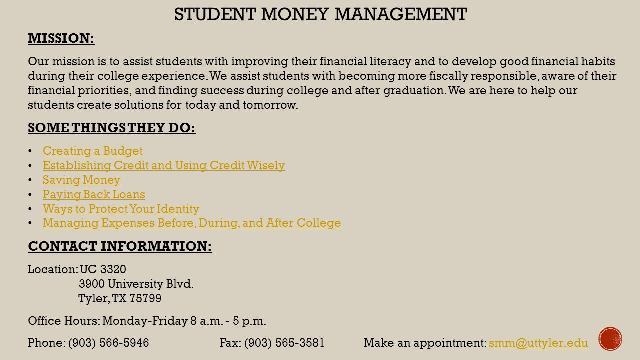 STUDENT MONEY MANAGEMENT MISSION: Our mission is to assist students with improving their financial literacy and to develop good financial habits during their college experience.