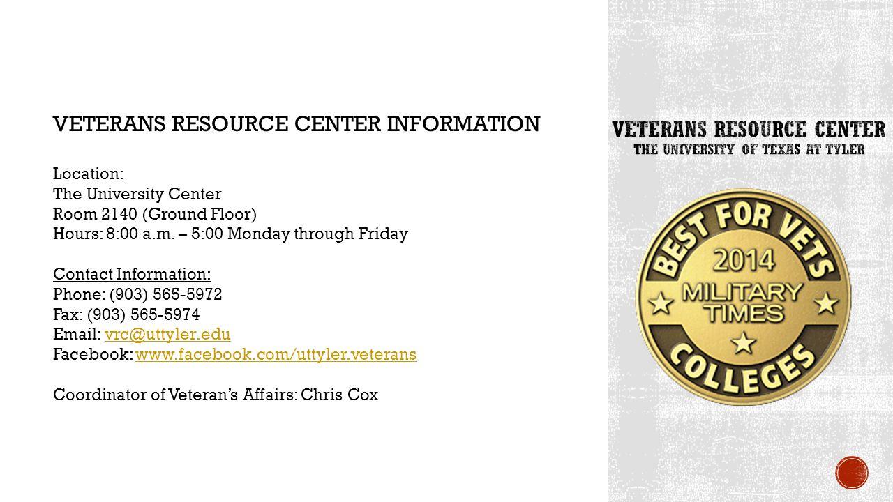 VETERANS RESOURCE CENTER INFORMATION Location: The University Center Room 2140 (Ground Floor) Hours: 8:00 a.m.
