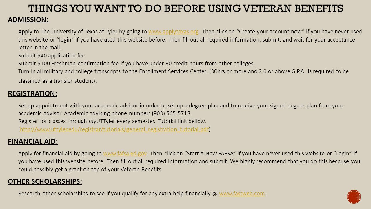 THINGS YOU WANT TO DO BEFORE USING VETERAN BENEFITS ADMISSION:  Apply to The University of Texas at Tyler by going to www.applytexas.org.