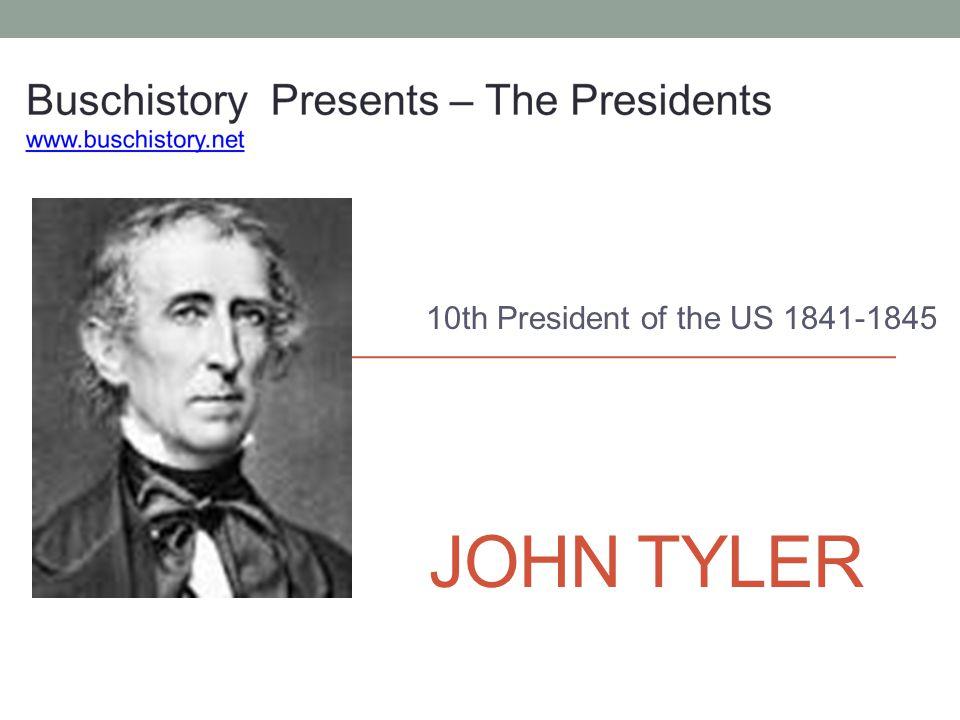 JOHN TYLER 10th President of the US 1841-1845