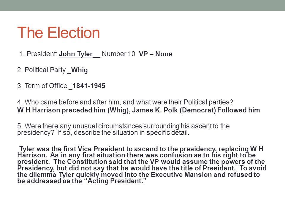 The Election 1. President: John Tyler__ Number 10 VP – None 2.
