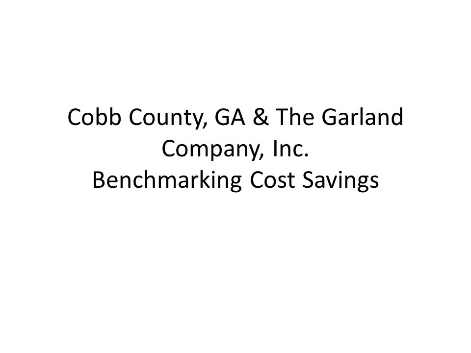 Cobb County, GA & The Garland Company, Inc. Benchmarking Cost Savings