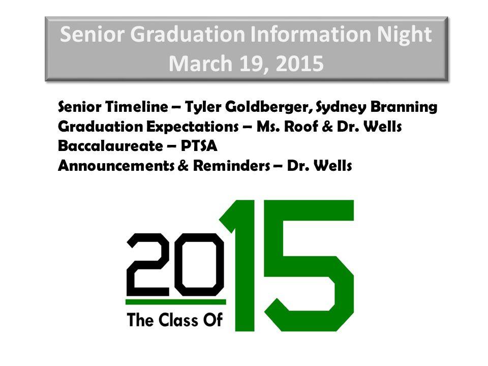 Senior Graduation Information Night March 19, 2015 Senior Graduation Information Night March 19, 2015 Senior Timeline – Tyler Goldberger, Sydney Branning Graduation Expectations – Ms.
