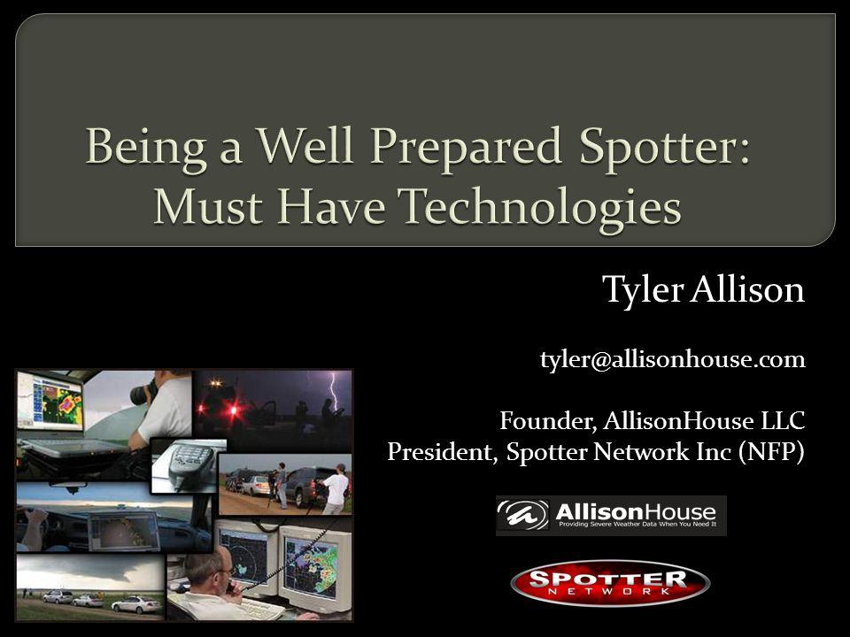 Tyler Allison tyler@allisonhouse.com Founder, AllisonHouse LLC President, Spotter Network Inc (NFP)