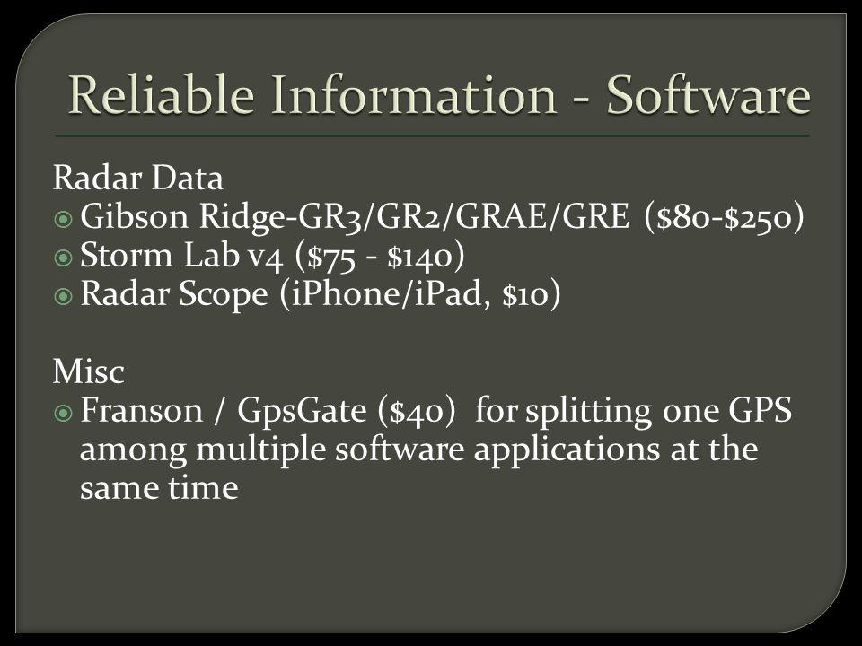 Radar Data  Gibson Ridge-GR3/GR2/GRAE/GRE ($80-$250)  Storm Lab v4 ($75 - $140)  Radar Scope (iPhone/iPad, $10) Misc  Franson / GpsGate ($40) for splitting one GPS among multiple software applications at the same time