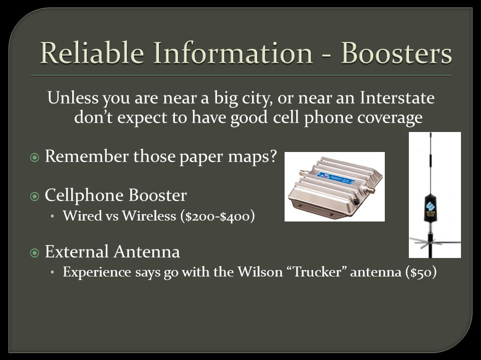 Unless you are near a big city, or near an Interstate don't expect to have good cell phone coverage  Remember those paper maps.