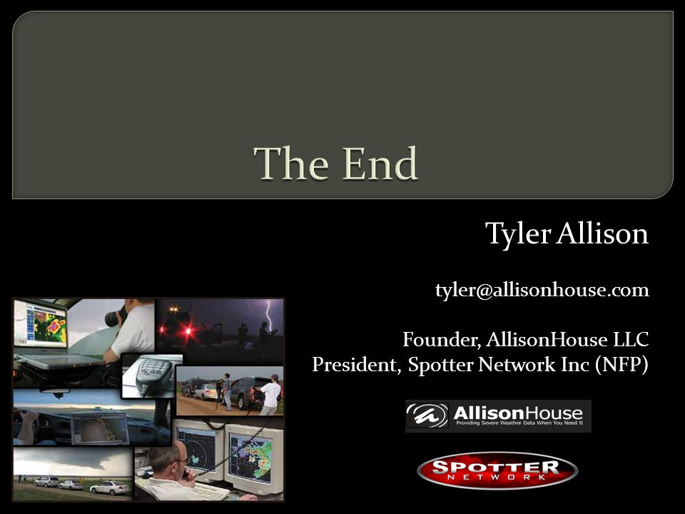 Tyler Allison tyler@allisonhouse.com Founder, AllisonHouse LLC President, Spotter Network Inc (NFP)