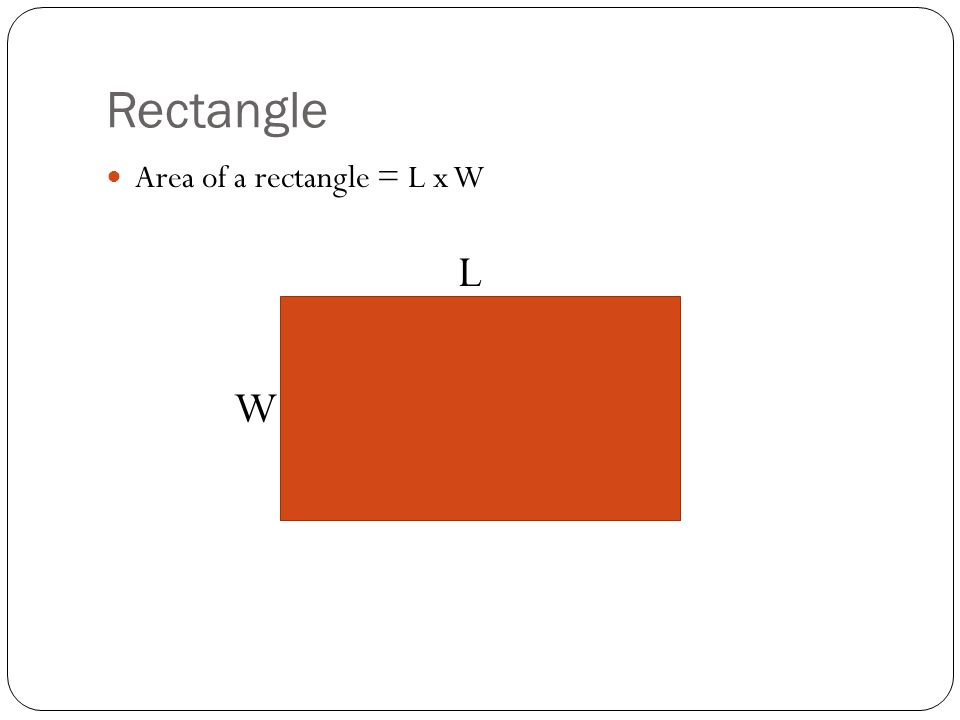 Rectangle Example Find the area of the rectangle.Solution A = L x W = 5in x 3in = 15in 2 5 in.