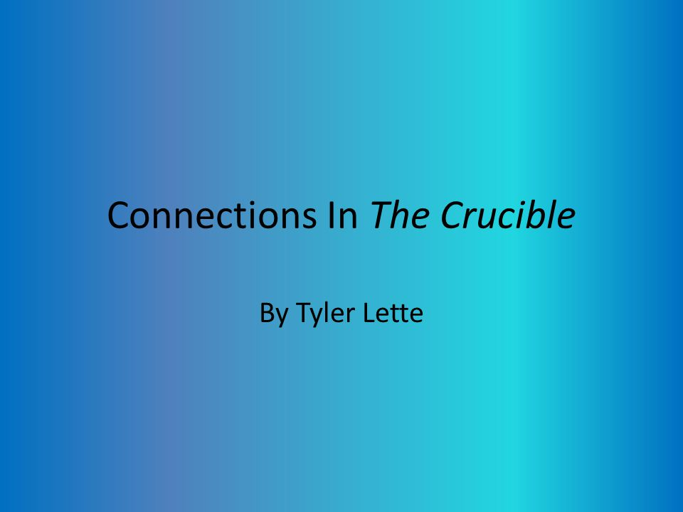 Connections In The Crucible By Tyler Lette