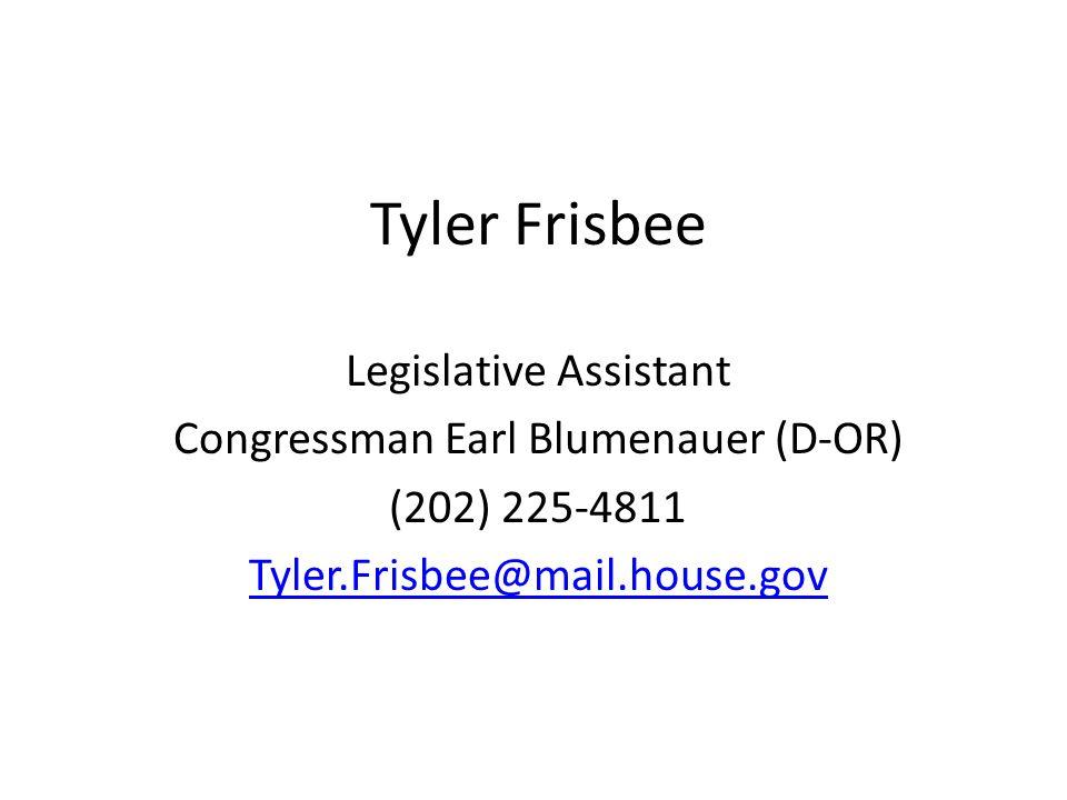 Tyler Frisbee Legislative Assistant Congressman Earl Blumenauer (D-OR) (202) 225-4811 Tyler.Frisbee@mail.house.gov