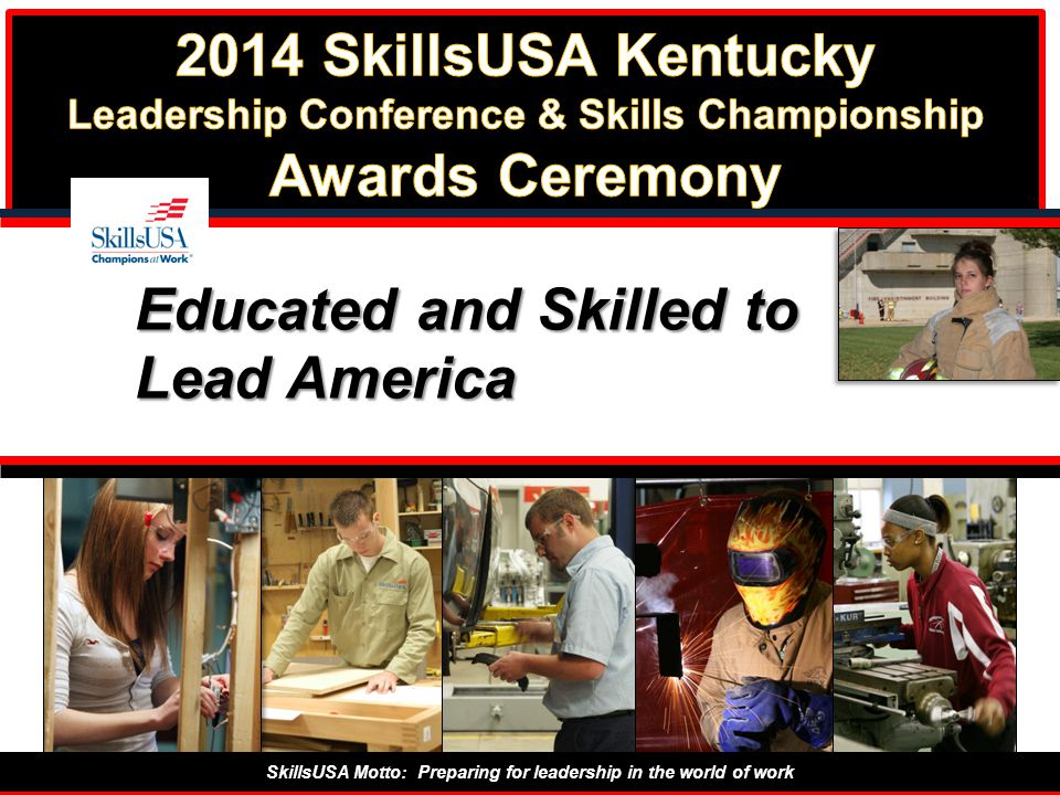 SkillsUSA Motto: Preparing for leadership in the world of work Educated and Skilled to Lead America