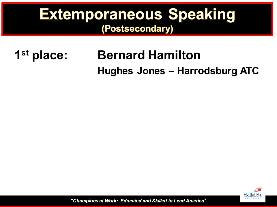 Champions at Work: Educated and Skilled to Lead America 1 st place:Bernard Hamilton Hughes Jones – Harrodsburg ATC