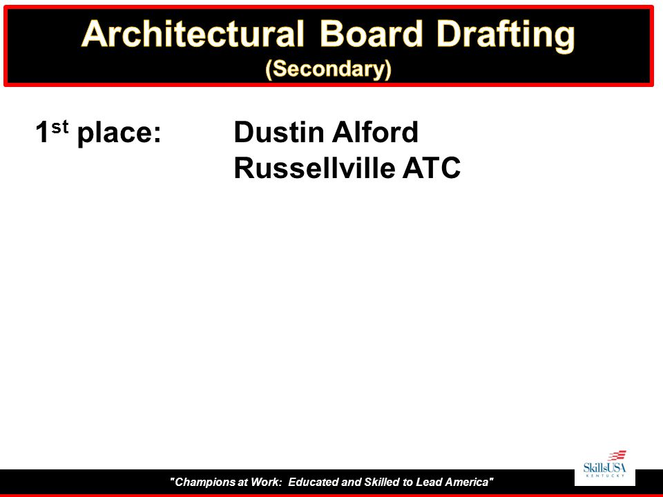 Champions at Work: Educated and Skilled to Lead America 1 st place:Dustin Alford Russellville ATC