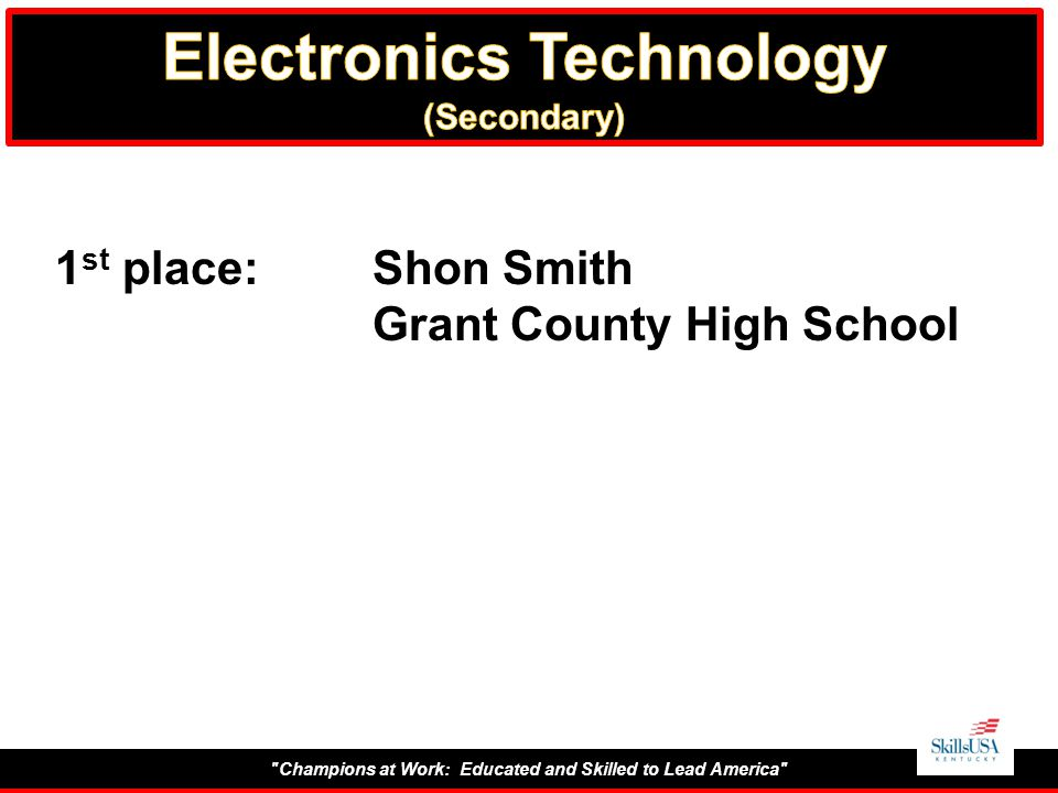 Champions at Work: Educated and Skilled to Lead America 1 st place:Shon Smith Grant County High School