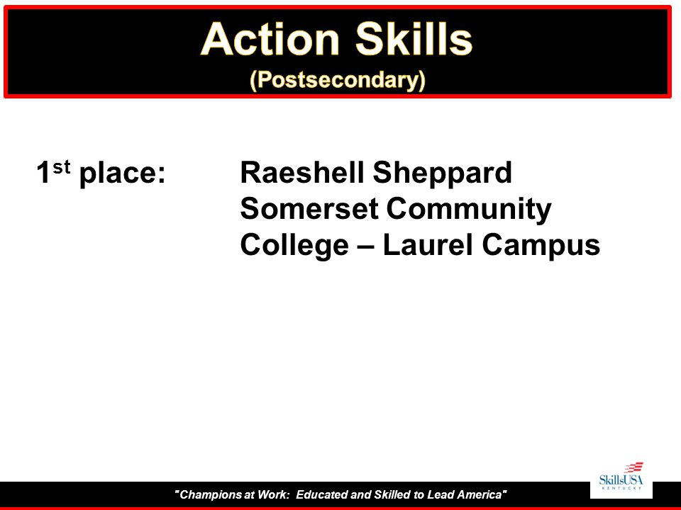 Champions at Work: Educated and Skilled to Lead America 1 st place:Raeshell Sheppard Somerset Community College – Laurel Campus