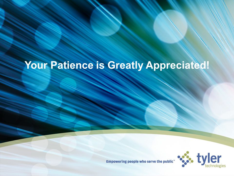Your Patience is Greatly Appreciated!