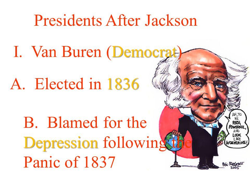 Presidents After Jackson Democrat I. Van Buren (Democrat) 1836 A.