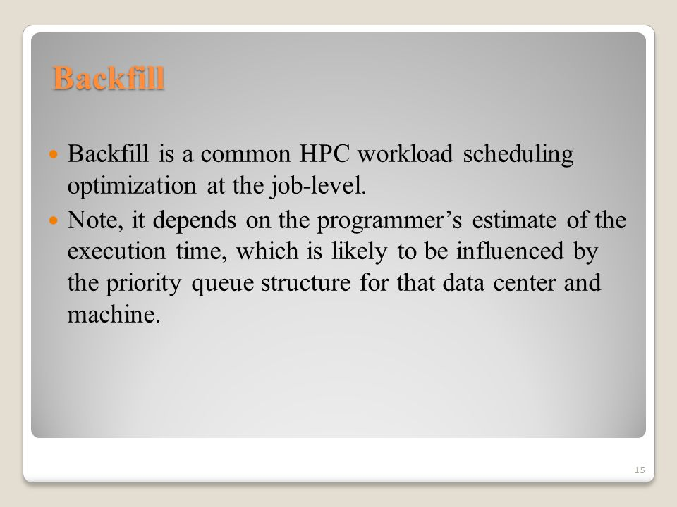 Backfill Backfill is a common HPC workload scheduling optimization at the job-level.