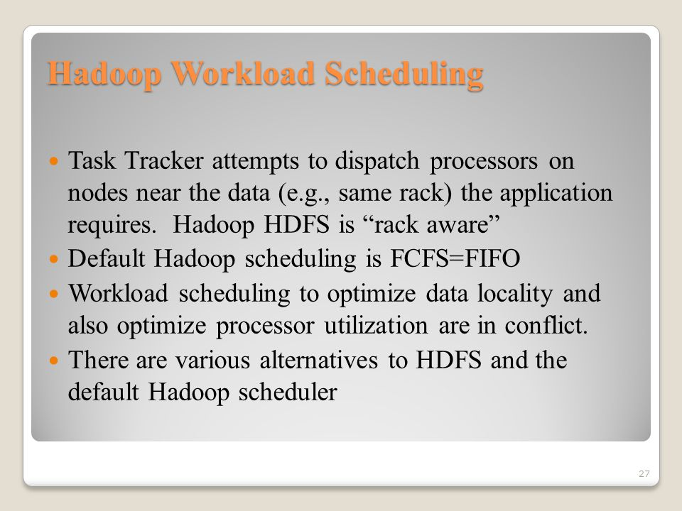 Hadoop Workload Scheduling Task Tracker attempts to dispatch processors on nodes near the data (e.g., same rack) the application requires.