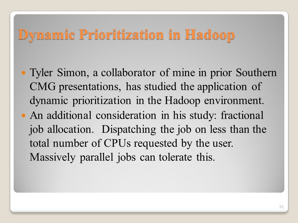 Dynamic Prioritization in Hadoop Tyler Simon, a collaborator of mine in prior Southern CMG presentations, has studied the application of dynamic prioritization in the Hadoop environment.