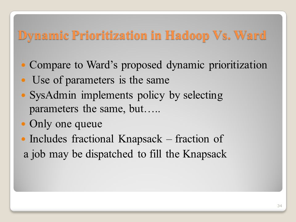 Dynamic Prioritization in Hadoop Vs. Ward Compare to Ward's proposed dynamic prioritization Use of parameters is the same SysAdmin implements policy b
