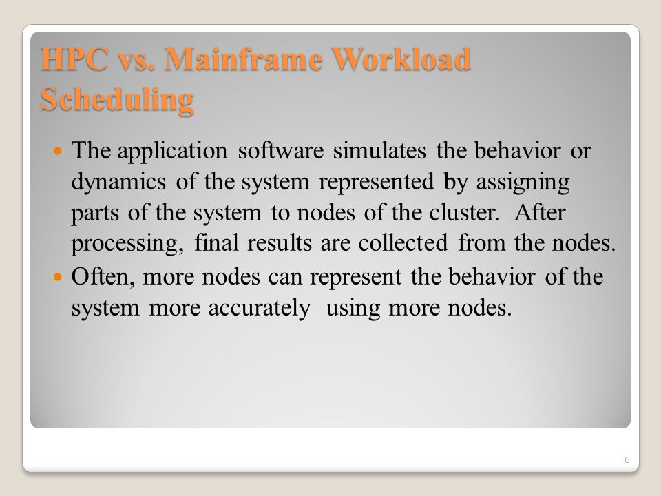 HPC vs. Mainframe Workload Scheduling The application software simulates the behavior or dynamics of the system represented by assigning parts of the