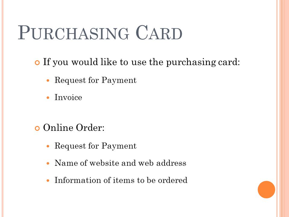 If you would like to use the purchasing card: Request for Payment Invoice Online Order: Request for Payment Name of website and web address Informatio