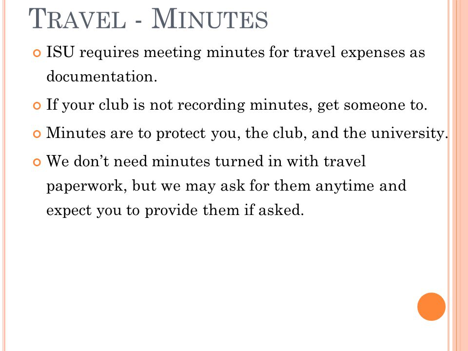 T RAVEL - M INUTES ISU requires meeting minutes for travel expenses as documentation. If your club is not recording minutes, get someone to. Minutes a
