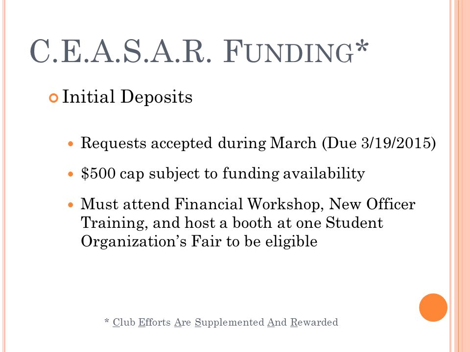 C.E.A.S.A.R. F UNDING * Initial Deposits Requests accepted during March (Due 3/19/2015) $500 cap subject to funding availability Must attend Financial