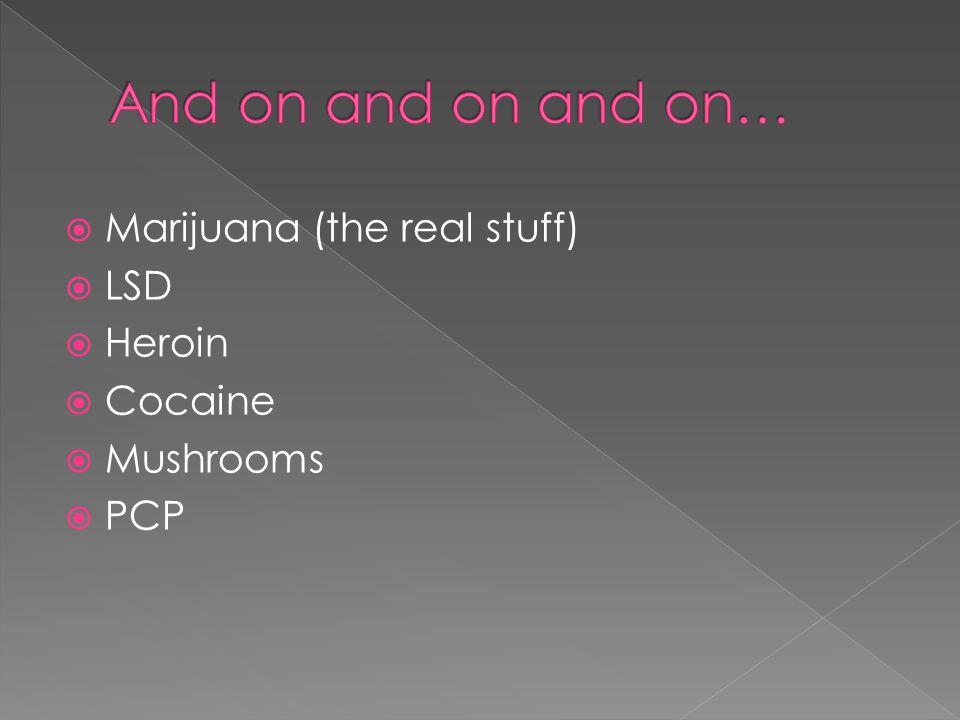  Marijuana (the real stuff)  LSD  Heroin  Cocaine  Mushrooms  PCP