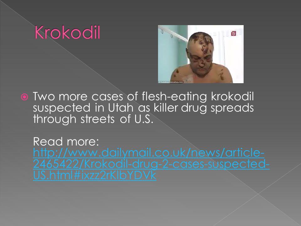  Two more cases of flesh-eating krokodil suspected in Utah as killer drug spreads through streets of U.S.