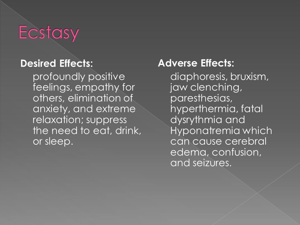 Desired Effects: profoundly positive feelings, empathy for others, elimination of anxiety, and extreme relaxation; suppress the need to eat, drink, or sleep.
