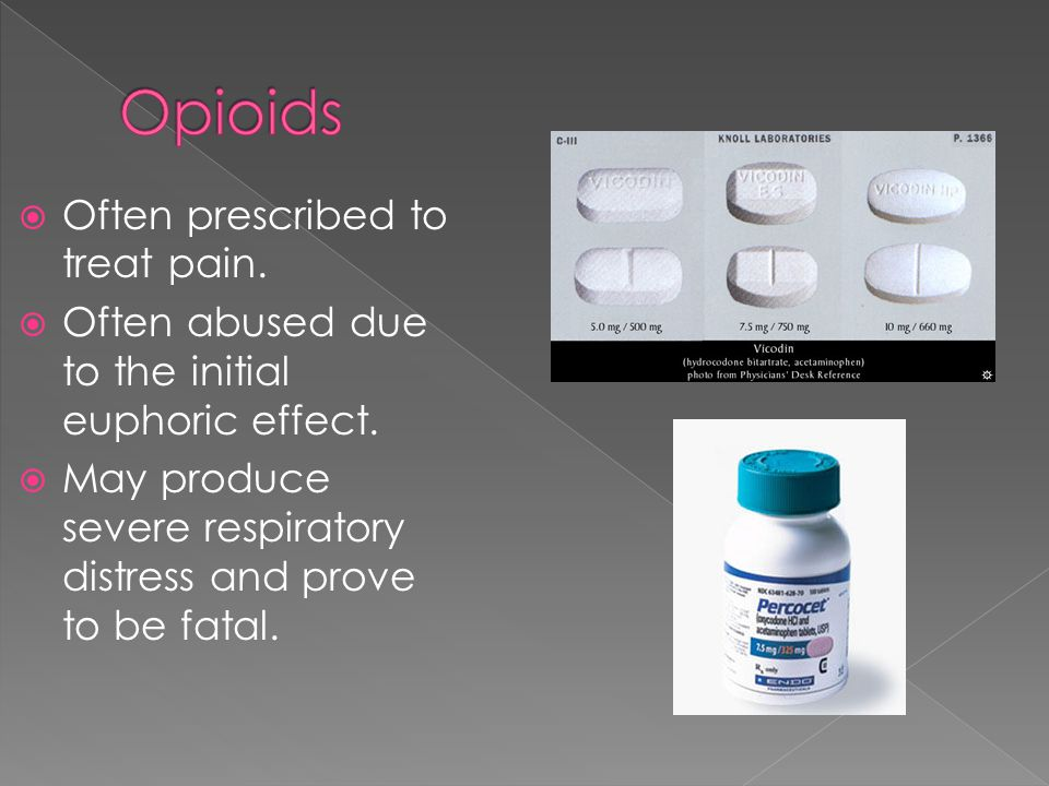  Often prescribed to treat pain.  Often abused due to the initial euphoric effect.