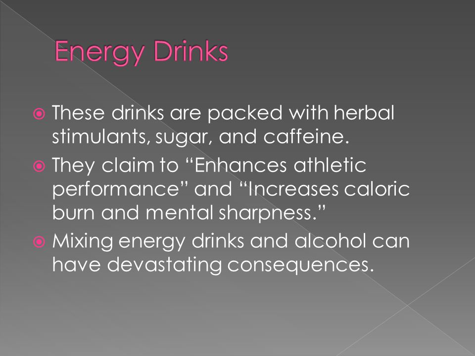 """ These drinks are packed with herbal stimulants, sugar, and caffeine.  They claim to """"Enhances athletic performance"""" and """"Increases caloric burn and"""