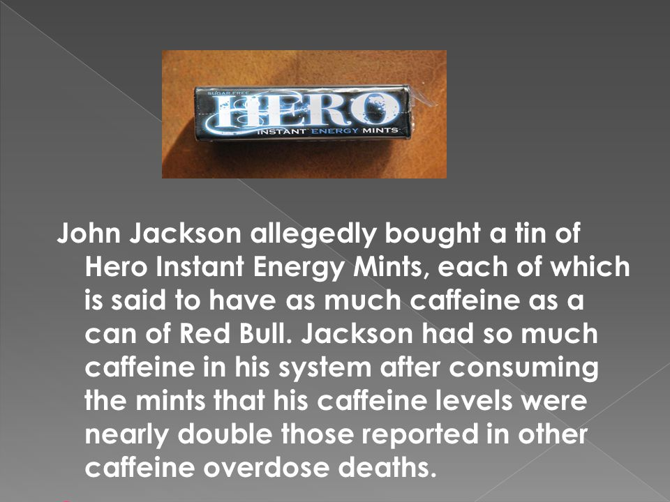 John Jackson allegedly bought a tin of Hero Instant Energy Mints, each of which is said to have as much caffeine as a can of Red Bull. Jackson had so