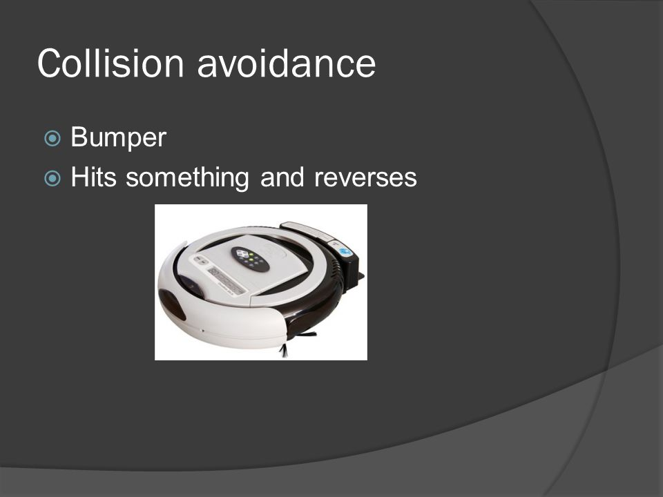 Collision avoidance  Bumper  Hits something and reverses