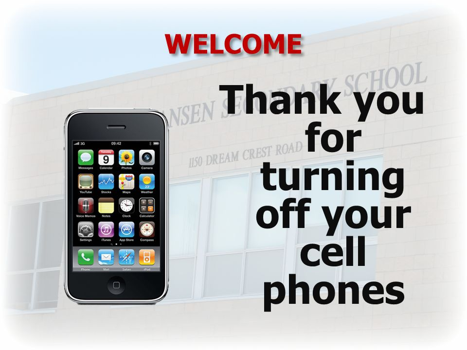 WELCOME Thank you for turning off your cell phones